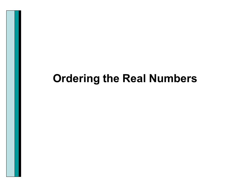 Ordering the Real Numbers