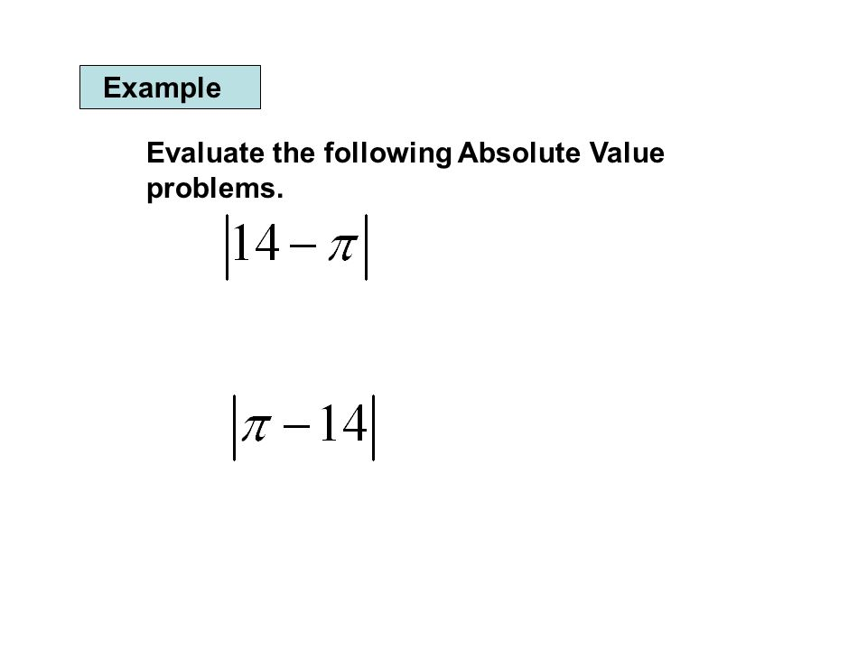 Example Evaluate the following Absolute Value problems.