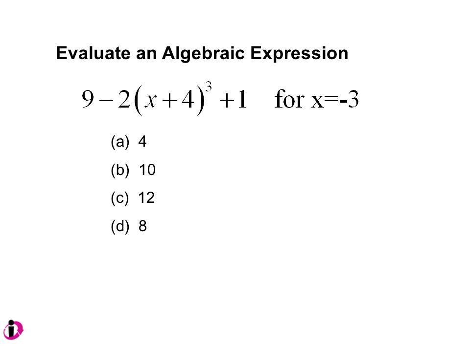 Evaluate an Algebraic Expression (a) 4 (b) 10 (c) 12 (d) 8