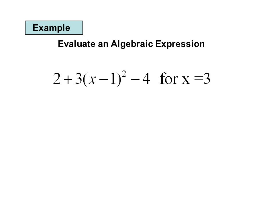 Example Evaluate an Algebraic Expression