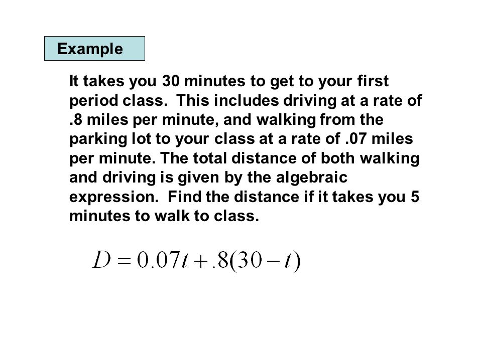 Example It takes you 30 minutes to get to your first period class.