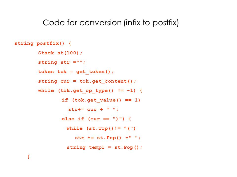 Code for conversion (infix to postfix) string postfix() { Stack st(100); string str =