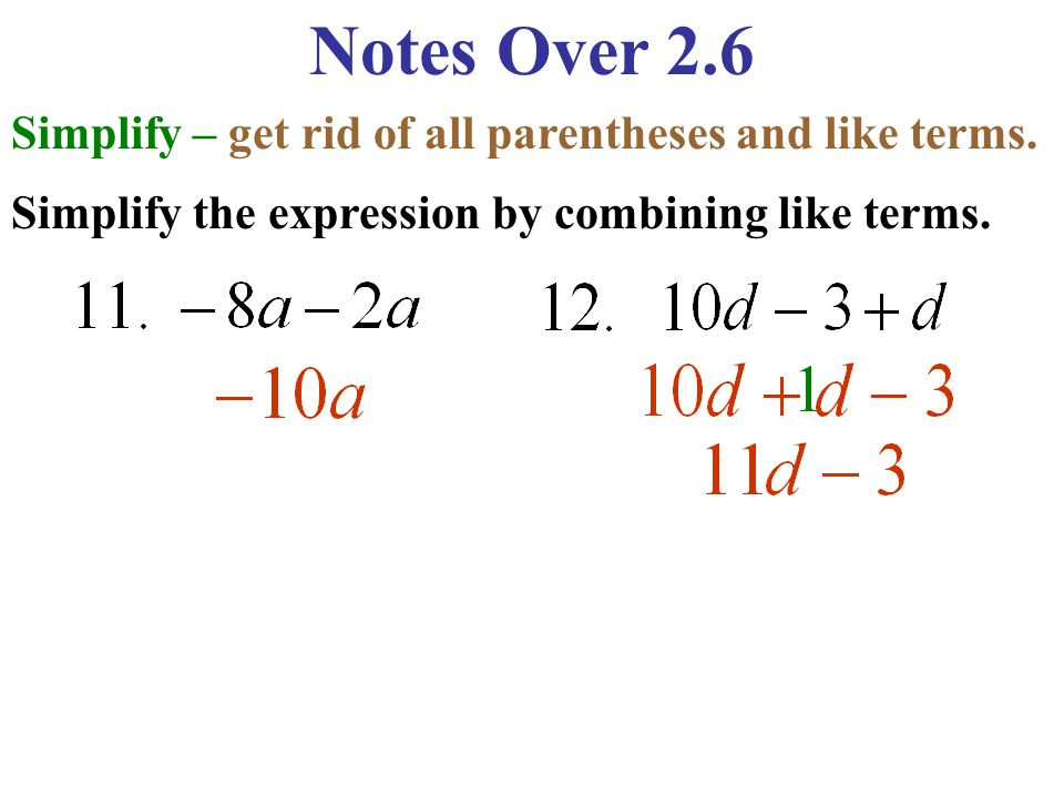 Notes Over 2.6 Simplify – get rid of all parentheses and like terms. Simplify the expression by combining like terms.