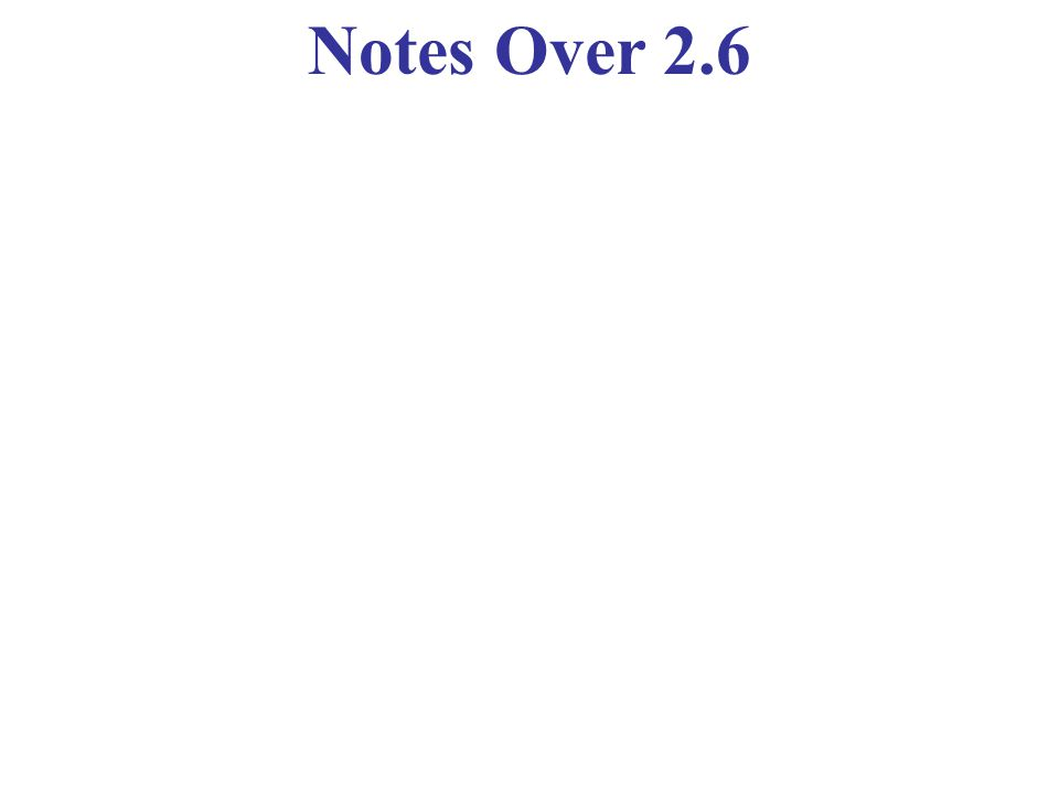 Notes Over 2.6 Simplify – get rid of all parentheses and like terms. Apply the distributive Property. Then simply by combining like terms.