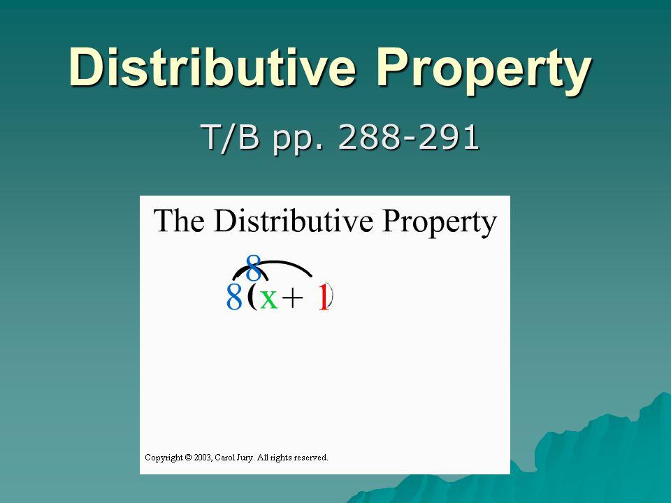 Distributive Property T/B pp. 288-291