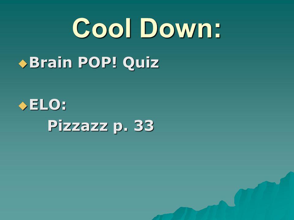 Cool Down:  Brain POP! Quiz  ELO: Pizzazz p. 33