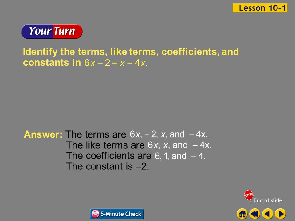Example 1-5b Identify the terms, like terms, coefficients, and constants in Answer: The terms are The like terms are The coefficients are The constant is –2.
