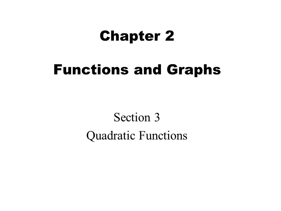 2 If a, b, c are real numbers with a not equal to zero, then the function is a quadratic function and its graph is a parabola.