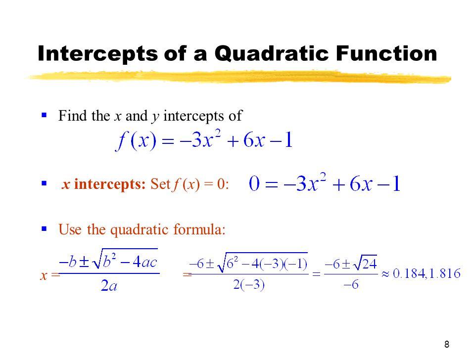 9 Intercepts of a Quadratic Function  y intercept: Let x = 0.