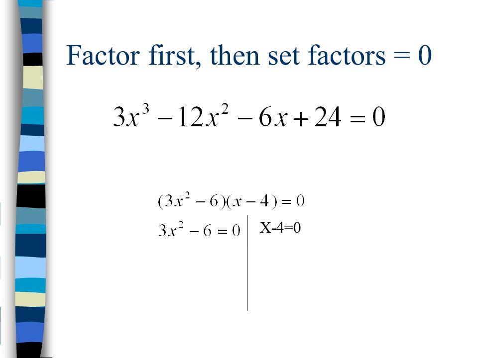 Factor first, then set factors = 0 X-4=0