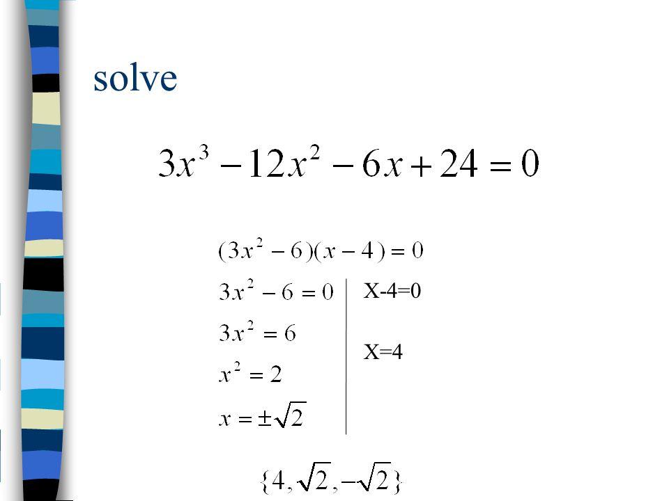 solve X=4 X-4=0