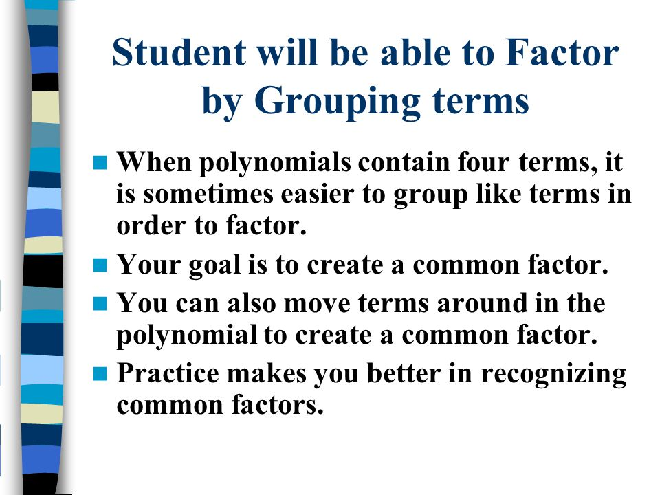 Factoring Four Term Polynomials Do now: find the GCf of the first two terms and the last two terms: