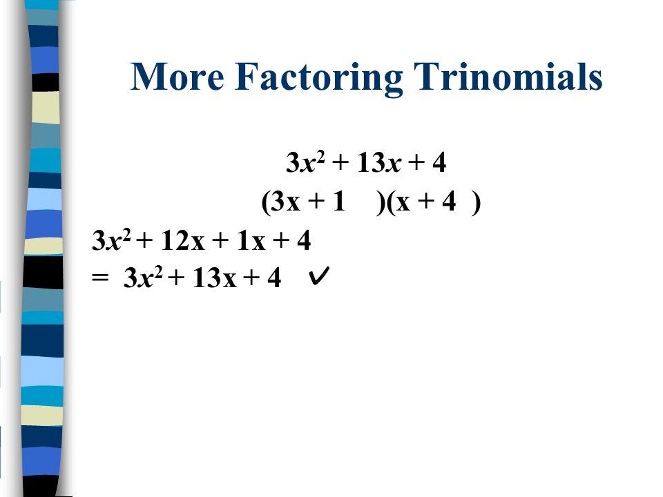 More Factoring Trinomials 3x 2 + 13x + 4 (3x + 1 )(x + 4 ) 3x 2 + 12x + 1x + 4 = 3x 2 + 13x + 4 ✓