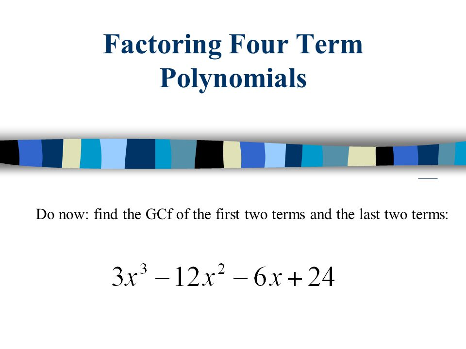 3x 2 and 6 Group together and Factor each one separately: They share a common factor of (x-4)