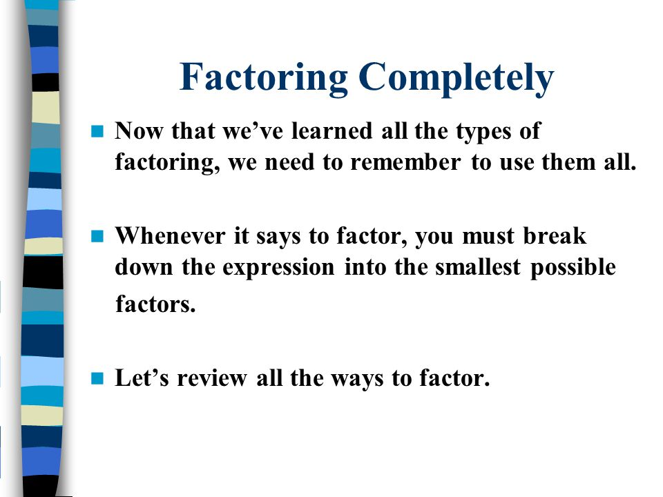 Now that we've learned all the types of factoring, we need to remember to use them all. Whenever it says to factor, you must break down the expression
