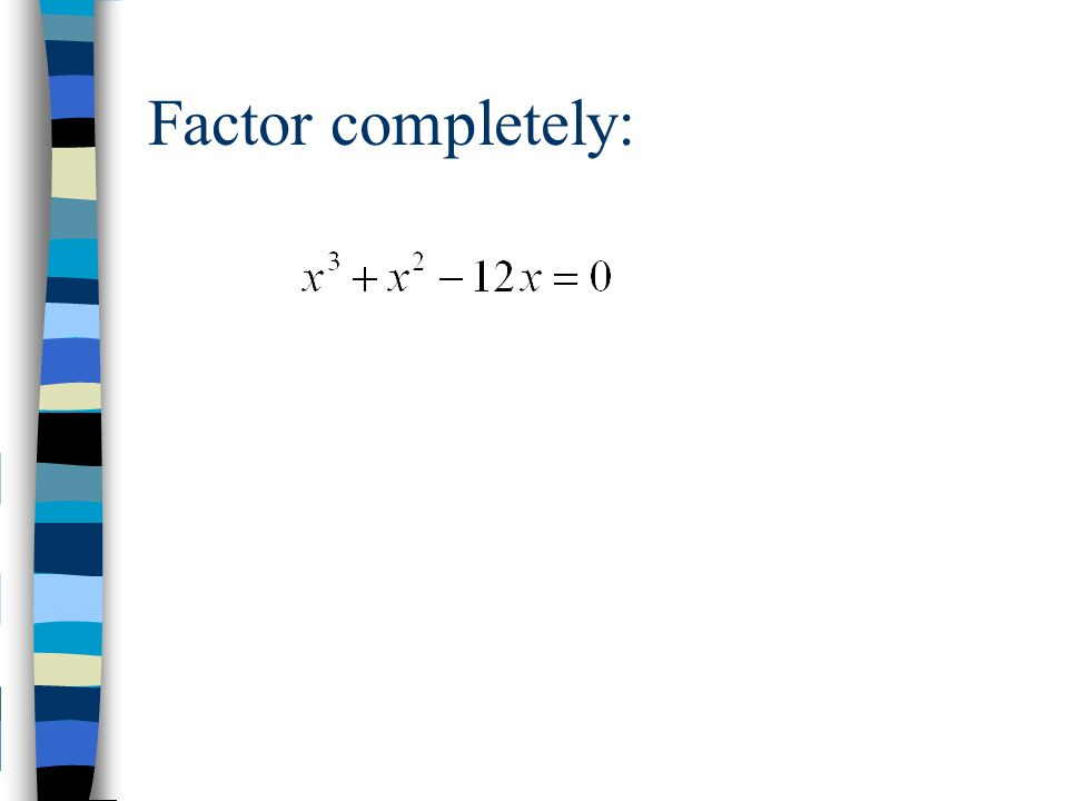 Factor completely: