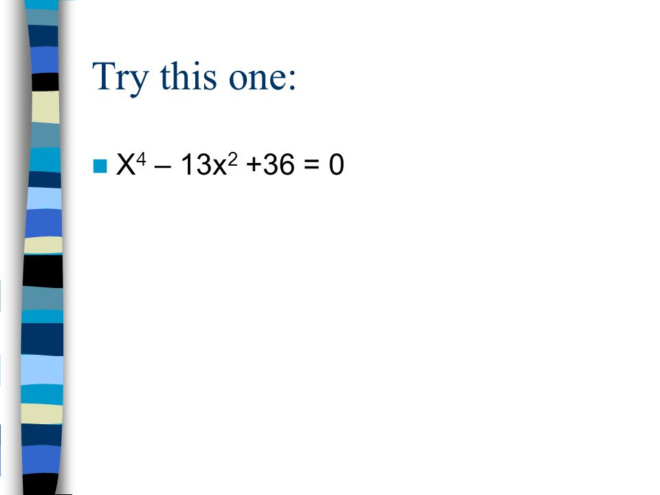 Try this one: X 4 – 13x 2 +36 = 0