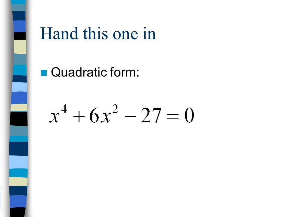 Hand this one in Quadratic form: