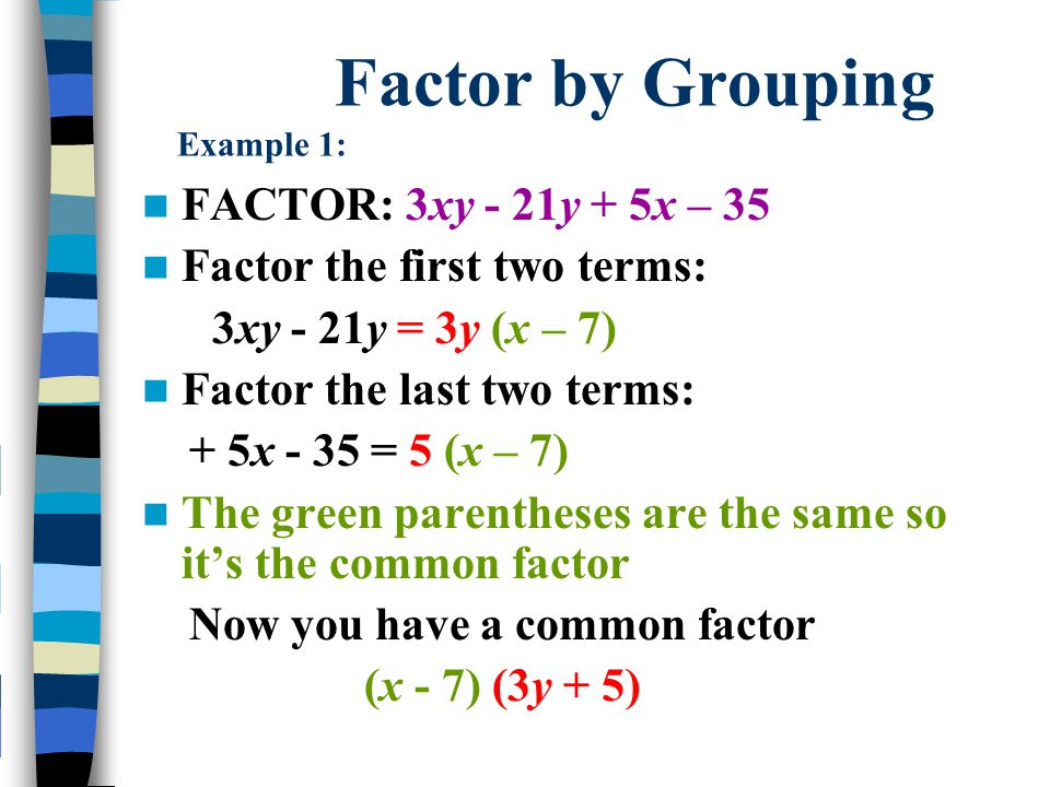 Factor by Grouping Example 2: FACTOR: 6mx – 4m + 3rx – 2r Factor the first two terms: 6mx – 4m = Factor the last two terms: + 3rx – 2r =
