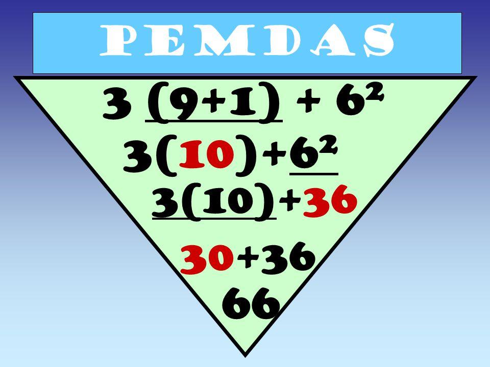 PEMDAS 3 (9+1) + 6 2 3(10)+6 2 3(10)+36 30+36 66