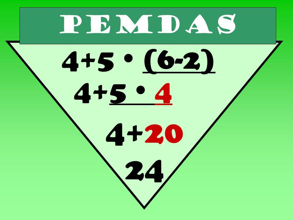 PEMDAS 4+5  (6-2) 4+5  4 4+20 24