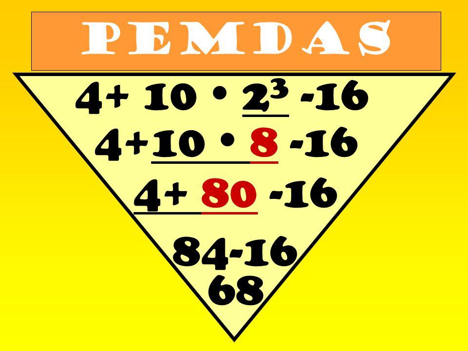 PEMDAS 4+ 10  2 3 -16 4+10  8 -16 4+ 80 -16 84-16 68