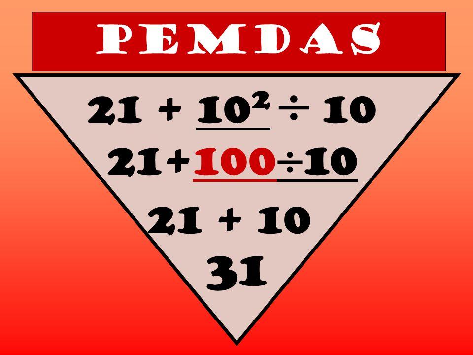 PEMDAS 21 + 10 2  10 21+100  10 21 + 10 31