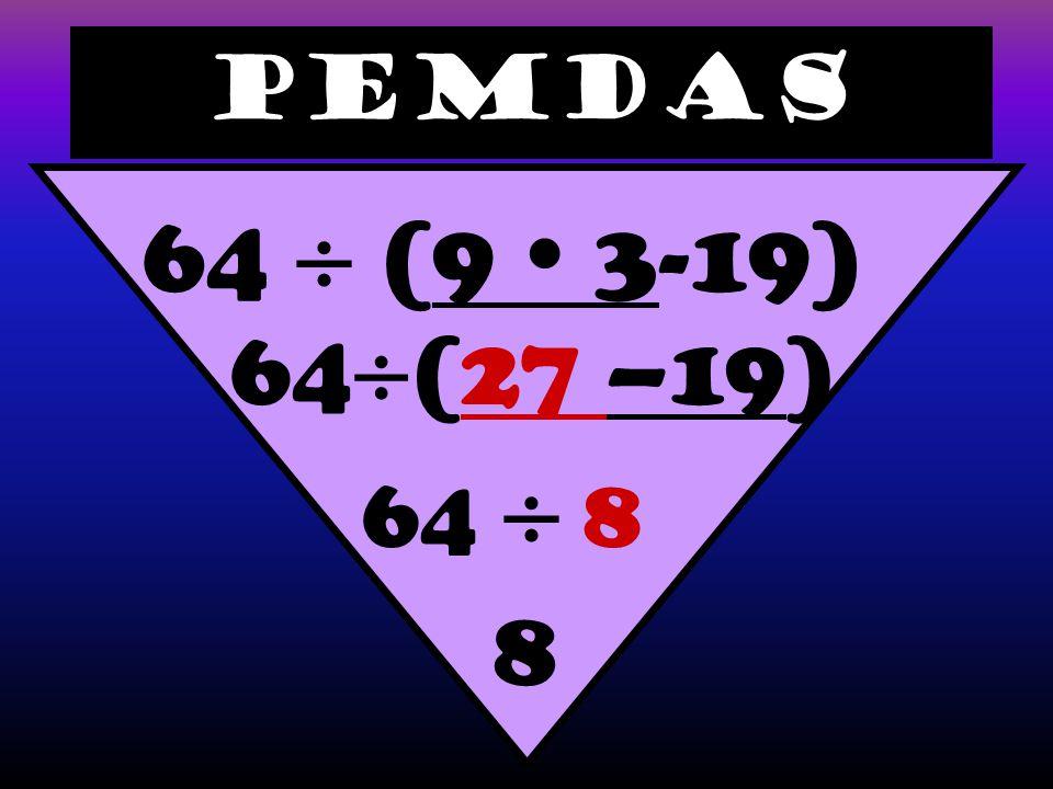 PEMDAS 64  (9  3-19) 64  (27 –19) 64  8 8