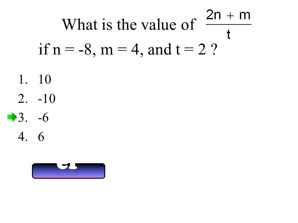 What is the value of if n = -8, m = 4, and t = 2 Answ er Now 1.10 2.-10 3.-6 4.6
