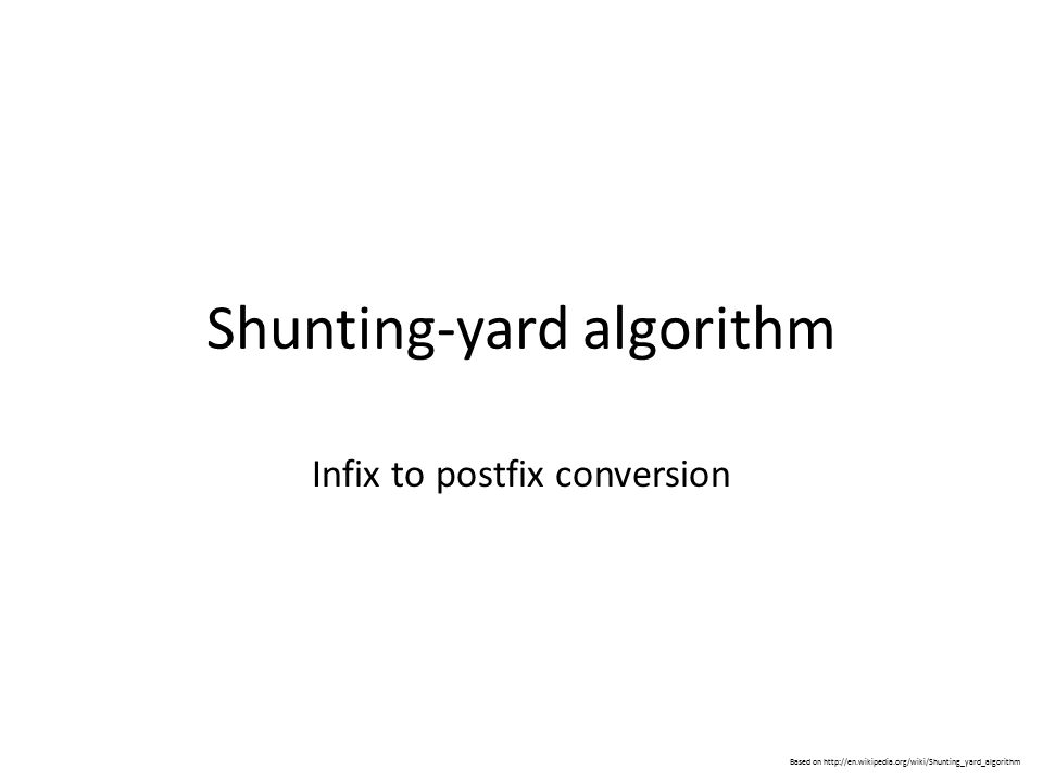 Shunting-yard algorithm Infix to postfix conversion Based on http://en.wikipedia.org/wiki/Shunting_yard_algorithm