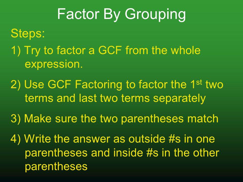 Factor By Grouping Steps: 1) Try to factor a GCF from the whole expression.