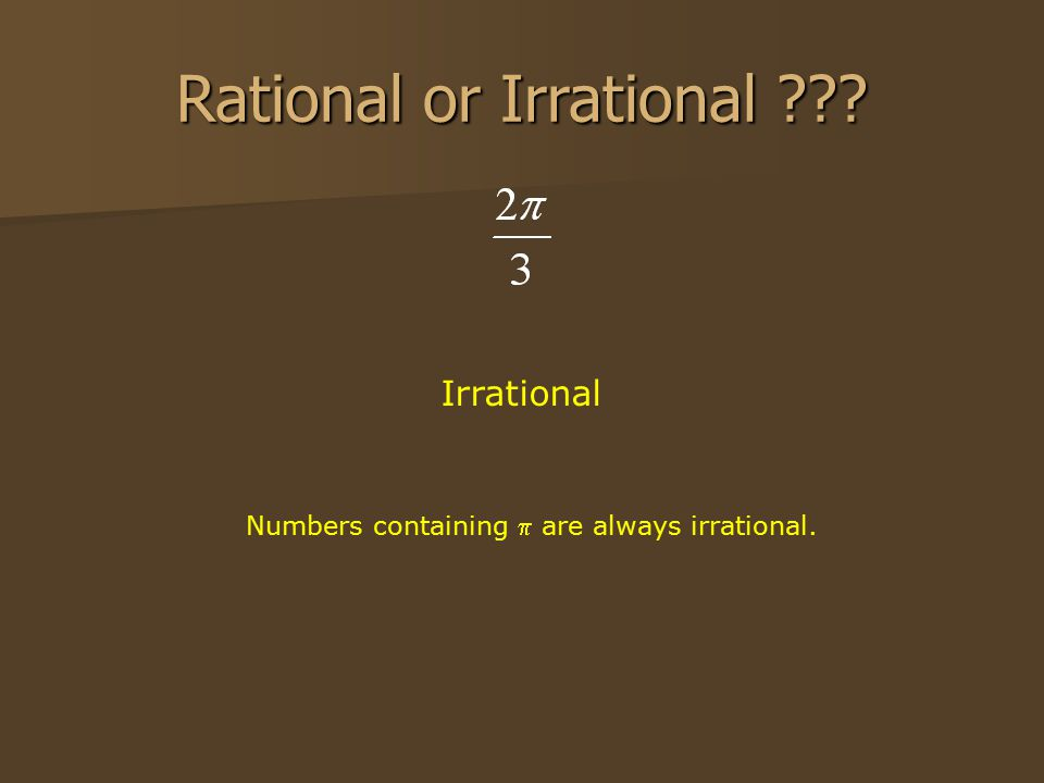 Rational or Irrational Irrational Numbers containing  are always irrational.