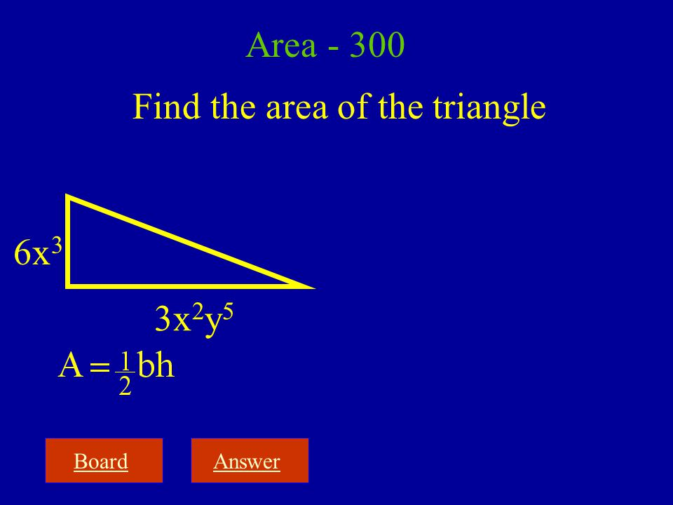 BoardAnswer Area - 300 Find the area of the triangle 6x 3 3x 2 y 5