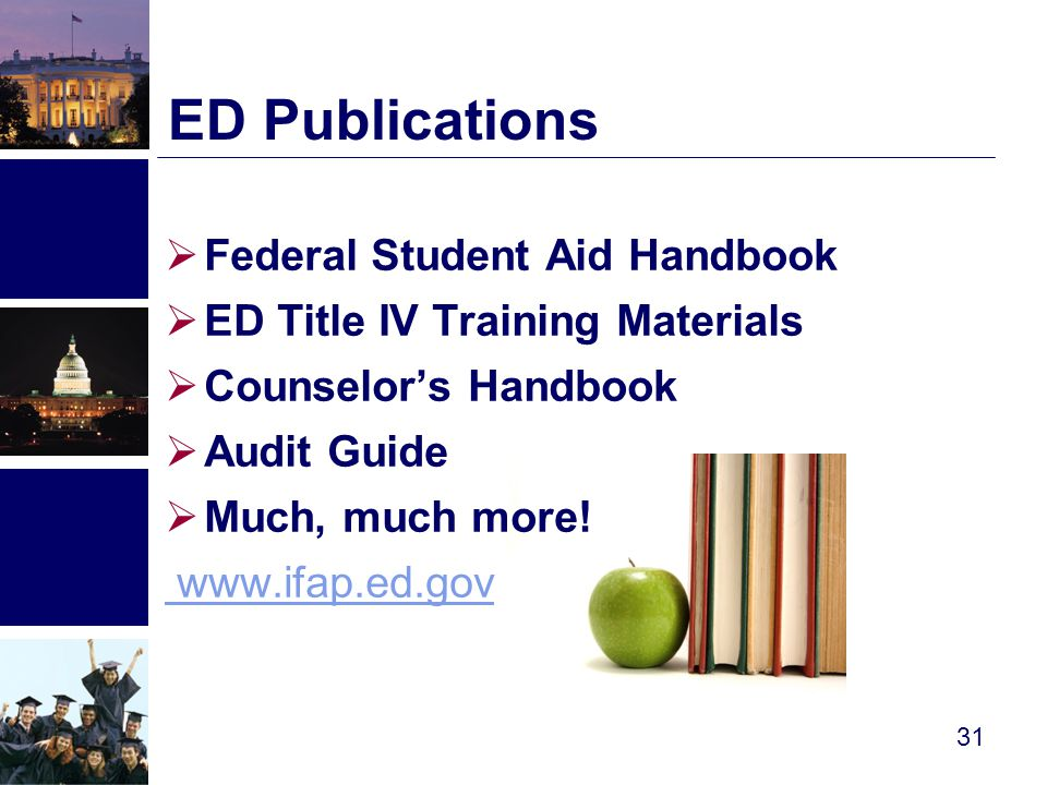  Federal Student Aid Handbook  ED Title IV Training Materials  Counselor's Handbook  Audit Guide  Much, much more.