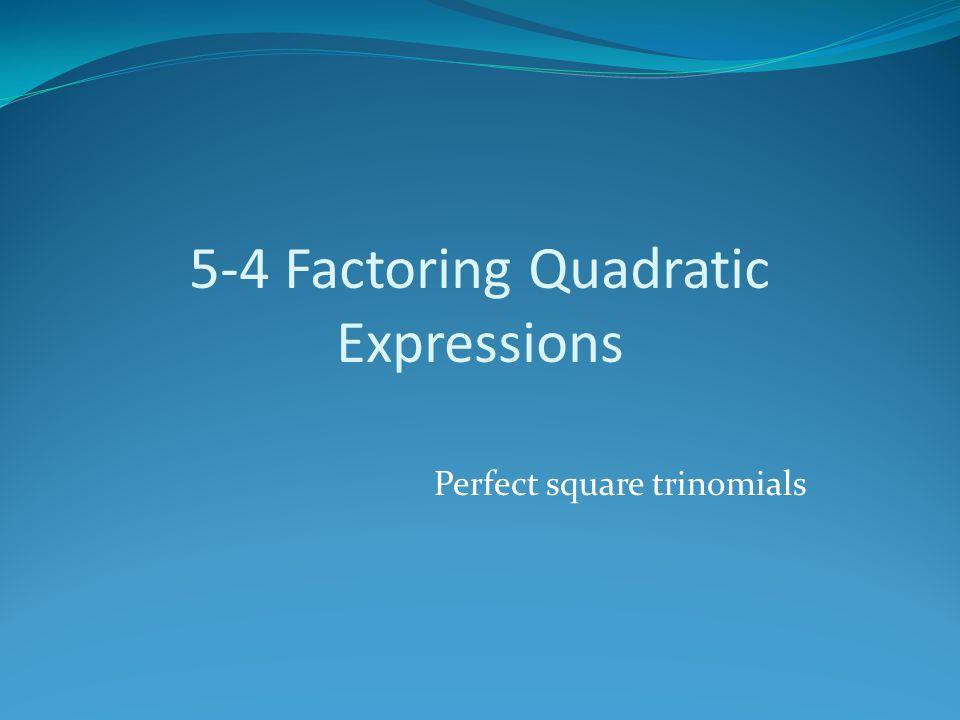 5-4 Factoring Quadratic Expressions Perfect square trinomials