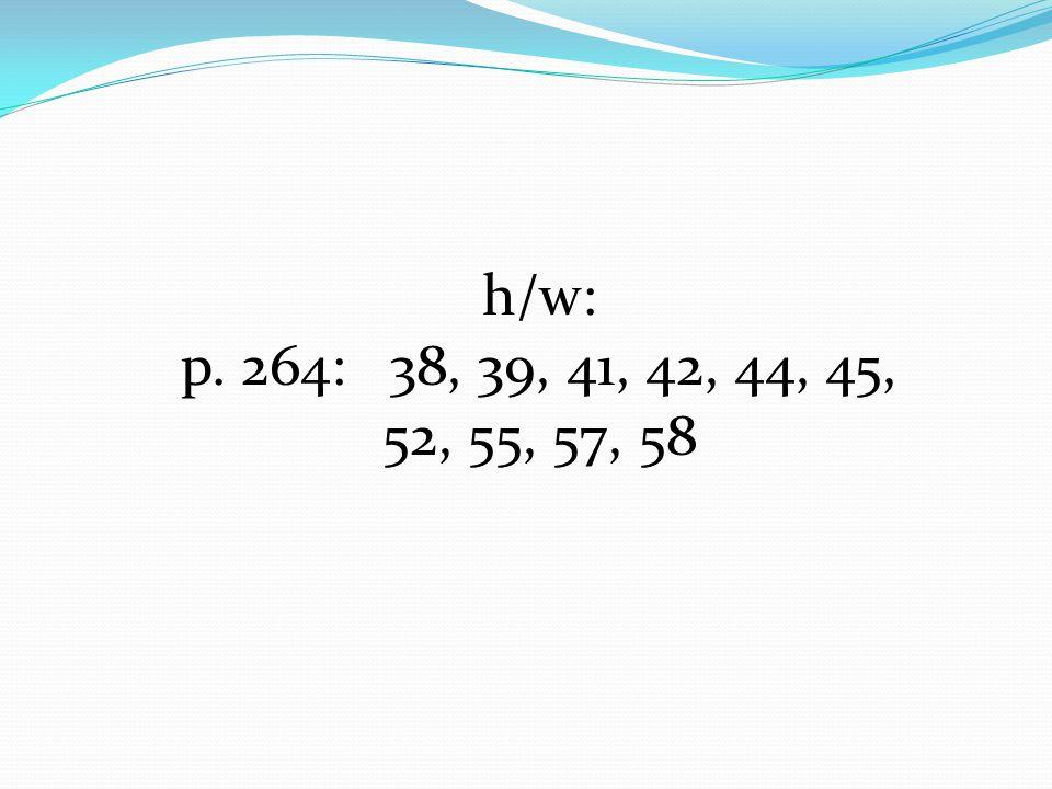 h/w: p. 264: 38, 39, 41, 42, 44, 45, 52, 55, 57, 58