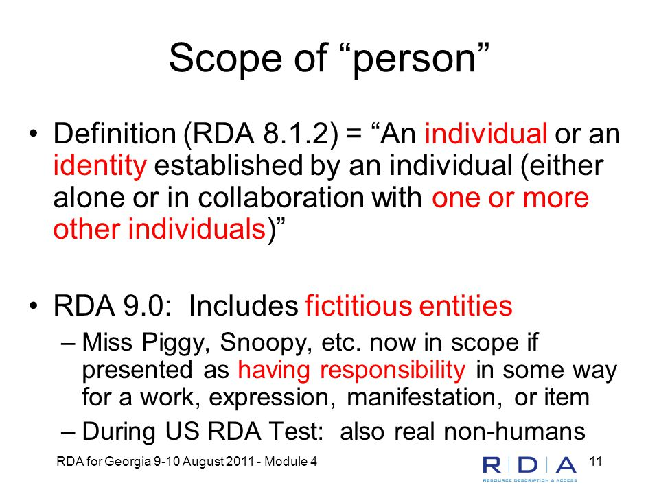 "RDA for Georgia 9-10 August 2011 - Module 411 Scope of ""person"" Definition (RDA 8.1.2) = ""An individual or an identity established by an individual (e"