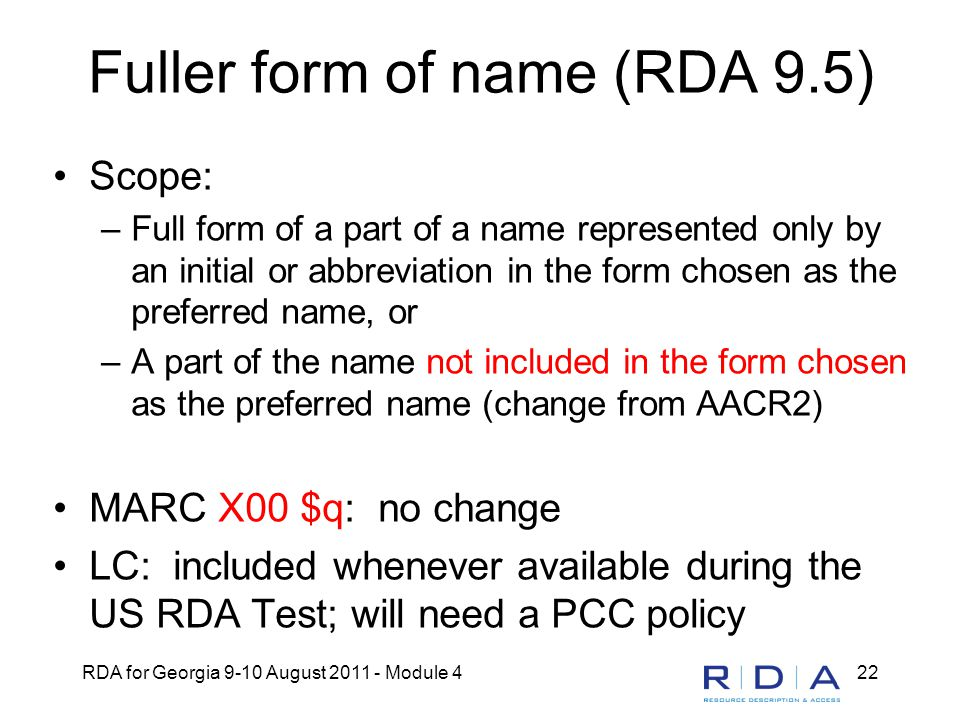 RDA for Georgia 9-10 August 2011 - Module 422 Fuller form of name (RDA 9.5) Scope: –Full form of a part of a name represented only by an initial or ab
