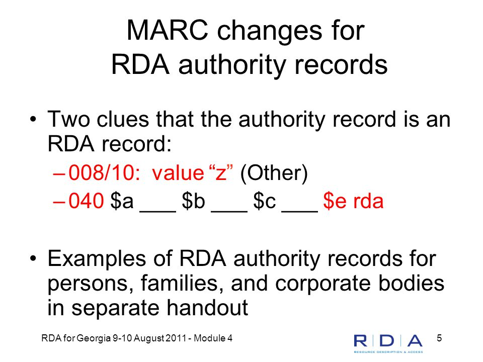RDA for Georgia 9-10 August 2011 - Module 45 MARC changes for RDA authority records Two clues that the authority record is an RDA record: –008/10: val