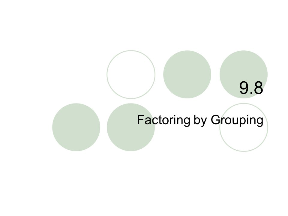 9.8 Factoring by Grouping
