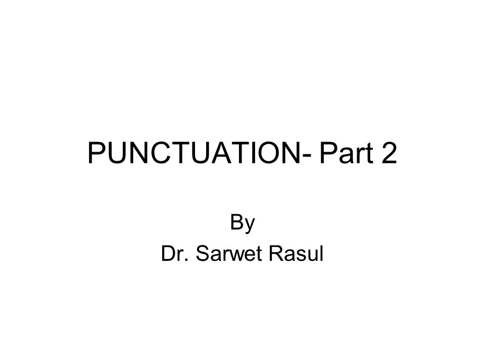 PUNCTUATION- Part 2 By Dr. Sarwet Rasul