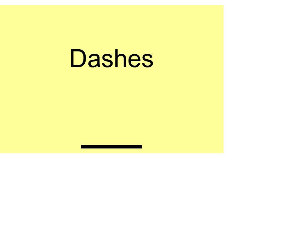 Dashes __