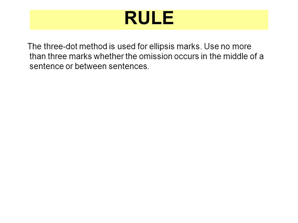 RULE The three-dot method is used for ellipsis marks.
