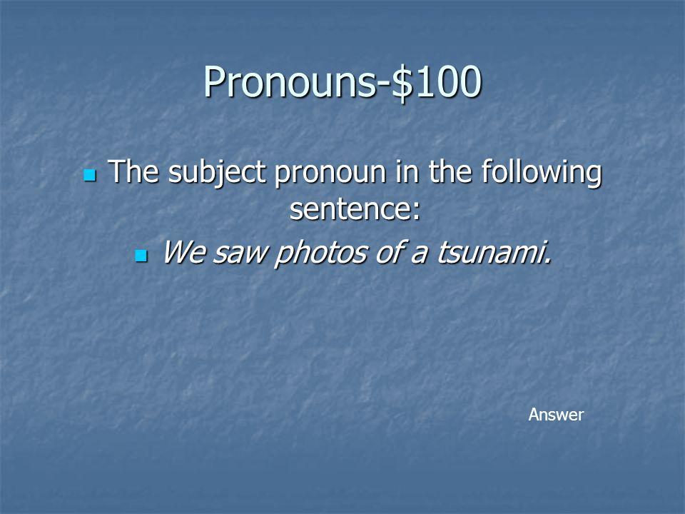 Pronouns Verb Tense Sentences Subject/ Verb Agree- ment Parts of Speech 100 150 200 250 300 Double Jeopardy