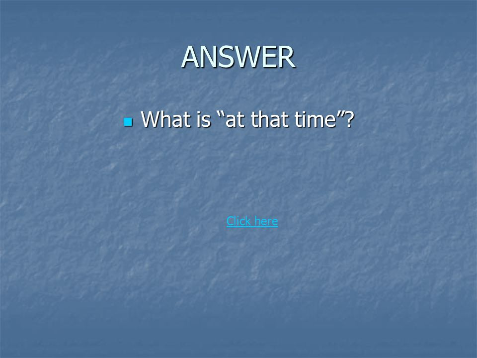 Question Name the prepositional phrase in the sentence: Name the prepositional phrase in the sentence: At that time, a woman astronomer was unusual.