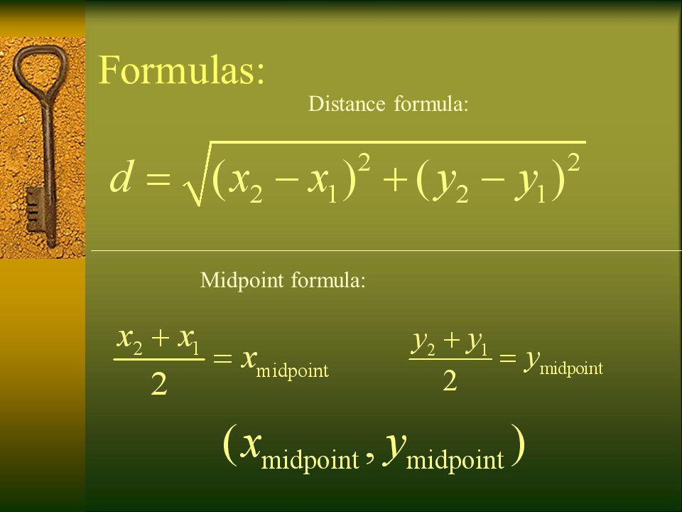 Formulas: Distance formula: Midpoint formula: