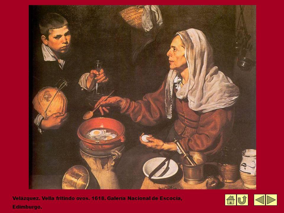 Velázquez. Vella fritindo ovos. 1618. Galería Nacional de Escocia, Edimburgo.