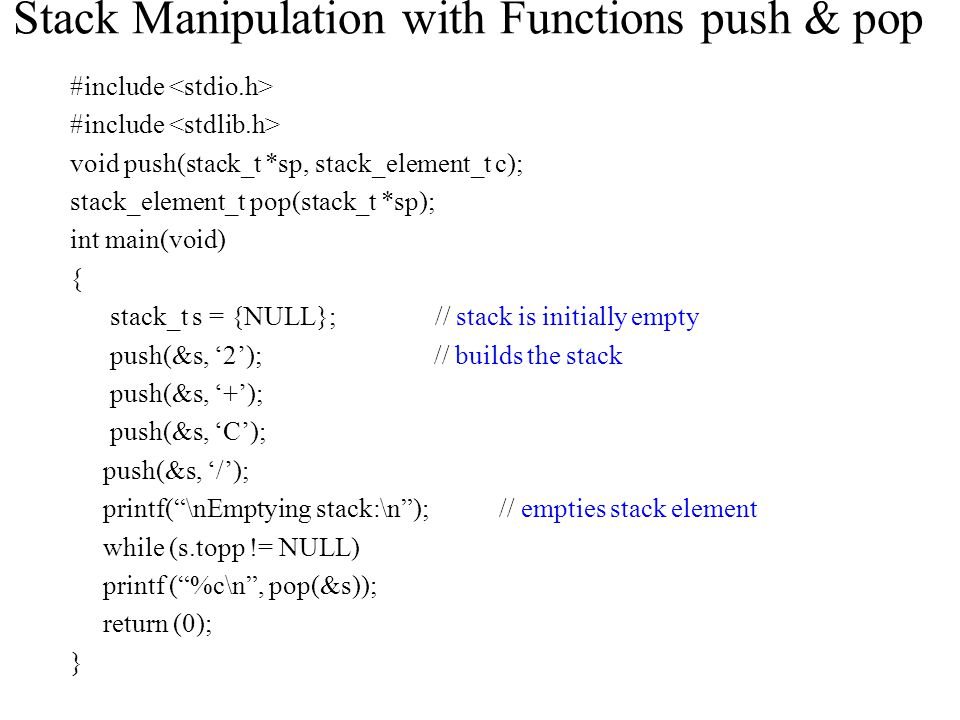 Stack Manipulation with Functions push & pop #include void push(stack_t *sp, stack_element_t c); stack_element_t pop(stack_t *sp); int main(void) { st