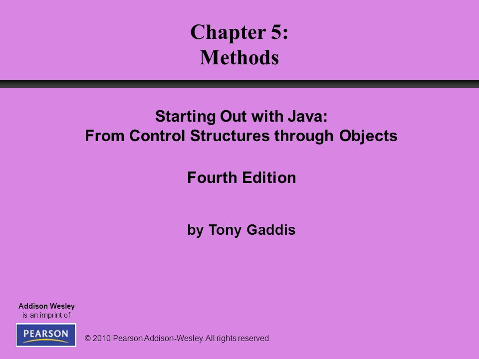 © 2010 Pearson Addison-Wesley. All rights reserved. Addison Wesley is an imprint of Starting Out with Java: From Control Structures through Objects Fo