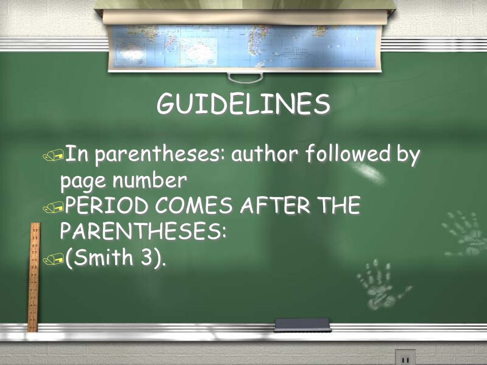 GUIDELINES / In parentheses: author followed by page number / PERIOD COMES AFTER THE PARENTHESES: / (Smith 3).